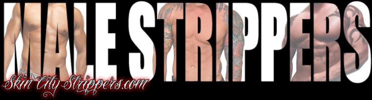 Inland Empire Male Strippers, Riverside Male Strippers, Los Angeles Male Stripper, Ventura Male Strippers, Orange County Male Strippers, San Diego Male Strippers